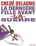echange, troc Chloé Delaume - La dernière fille avant la guerre