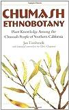 Chumash Ethnobotany: Plant Knowledge Among the Chumash People of Southern California (Santa Barbara Museum of Natural History Monographs)