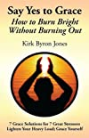 Say Yes to Grace: How to Burn Bright Without Burning Out