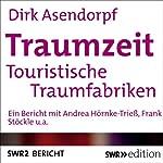 Traumzeit: Touristische Traumfabriken   Dirk Asendorpf