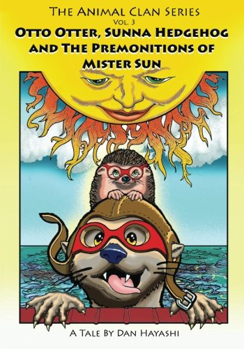 Otto Otter, Sunna Hedgehog & The Premonitions Of Mr. Sun: Volume 3 (The Animal Clan Series)