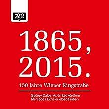 Az én két körútom (1865, 2015 - 150 Jahre Wiener Ringstraße) (       UNABRIDGED) by György Dalos Narrated by Mercedes Echerer