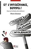 echange, troc Pierre Zimmer - Et l'intolérance, bordel ! : Essai sur les limites de la tolérance