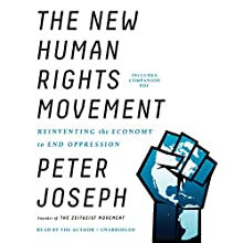 The New Human Rights Movement: Reinventing the Economy to End Oppression | Livre audio Auteur(s) : Peter Joseph Narrateur(s) : Peter Joseph