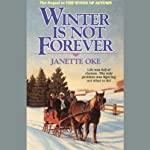 Winter Is Not Forever: Seasons of the Heart, Book 3 (       UNABRIDGED) by Janette Oke Narrated by Johnny Heller