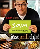 Sam the Cooking Guy: Just Grill This!