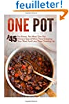 One Pot: Top 45 No-Stress, No-Mess On...