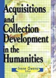 img - for Acquisitions and Collection Development in the Humanities (The Acquisitions Librarian Series, No. 17/18) book / textbook / text book