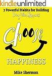 Choose Happiness: 7 Powerful Habits f...