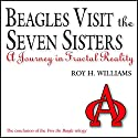 Beagles Visit the Seven Sisters: A Journey in Fractal Reality Audiobook by Roy H. Williams