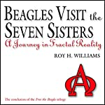 Beagles Visit the Seven Sisters: A Journey in Fractal Reality | Roy H. Williams