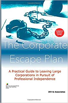 The Corporate Escape Plan: A Practical Guide To Professional Freedom