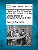 img - for History of the formation of the Constitution of the United States of America. Volume 1 of 2 book / textbook / text book