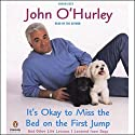 It's Okay to Miss the Bed on the First Jump: And Other Life Lessons I Learned from Dogs Audiobook by John O'Hurley Narrated by John O'Hurley