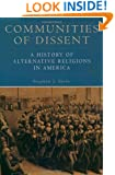 Communities of Dissent: A History of Alternative Religions in America (Religion in American Life)