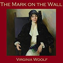 The Mark on the Wall (       UNABRIDGED) by Virginia Woolf Narrated by Cathy Dobson