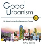 [ GOOD URBANISM: SIX STEPS TO CREATING PROSPEROUS PLACES (METROPOLITAN PLANNING + DESIGN) ] By Ellin, Nan ( Author) 2012 [ Hardcover ]