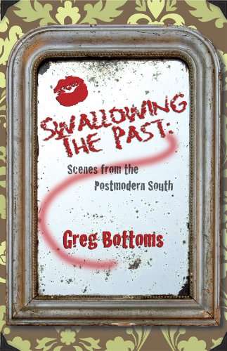 Swallowing the Past:: Scenes from the Postmodern South, Greg Bottoms