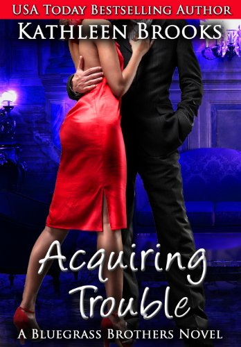 Acquiring Trouble (Bluegrass Brothers 3) by Kathleen Brooks