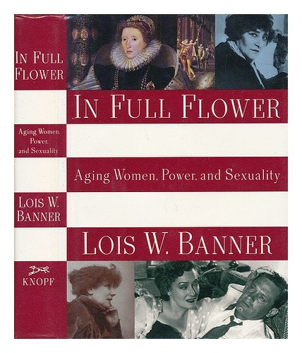 In Full Flower: Aging Women, Power, and Sexuality, Banner, Lois W.