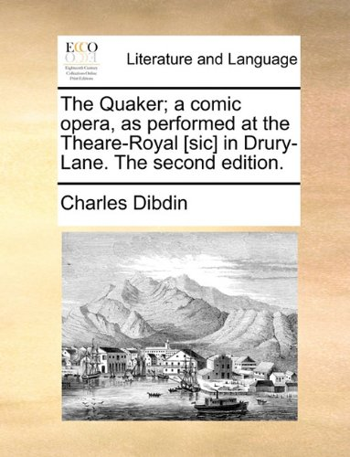 The Quaker; a comic opera, as performed at the Theare-Royal [sic] in Drury-Lane. The second edition.