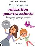Mon cours de relaxation pour les enfants - Exercices et textes pour apaiser les émotions et faire gr