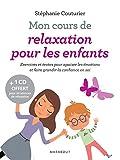 Mon cours de relaxation pour les enfants - Exercices et textes pour apaiser les émotions et faire gr...