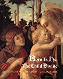img - for Born is He, the Child Divine: Images of the Christ Child in Art by Gelber, Amy (1997) Hardcover book / textbook / text book