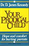 Your prodigal child (0840776195) by Kennedy, D. James