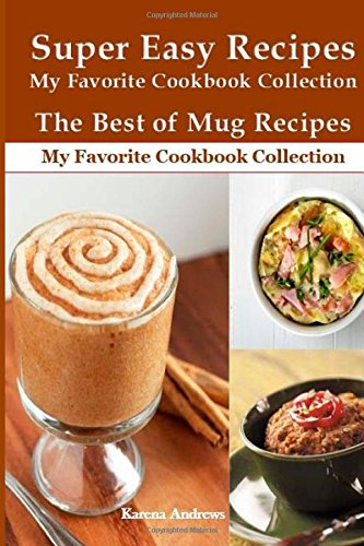 The Best Of  Mug Recipes: Super Easy Recipes (My Favorite Cookbook Collection)