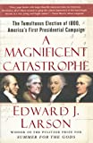 A Magnificent Catastrophe: The Tumultuous Election of 1800, America's First Presidential Campaign (0743293177) by Larson, Edward J.