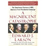 A Magnificent Catastrophe: The Tumultuous Election of 1800, America's First Presidential Campaignby Edward J. Larson