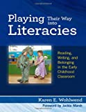 Playing Their Way into Literacies: Reading, Writing, and Belonging in the Early Childhood Classroom (Language & Literacy)