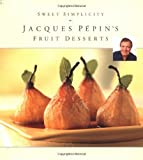 Sweet Simplicity: Jacques Pepins Fruit Desserts (0912333987) by Pepin, Jacques