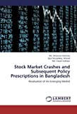 img - for Stock Market Crashes and Subsequent Policy Prescriptions in Bangladesh: Revaluation of An Emerging Market book / textbook / text book