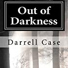 Out of Darkness (       UNABRIDGED) by Darrell Case Narrated by Gregg A. Rizzo