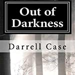 Out of Darkness | Darrell Case