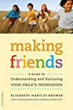 img - for Making Friends: A Guide to Understanding and Nurturing Your Child's Friendships book / textbook / text book