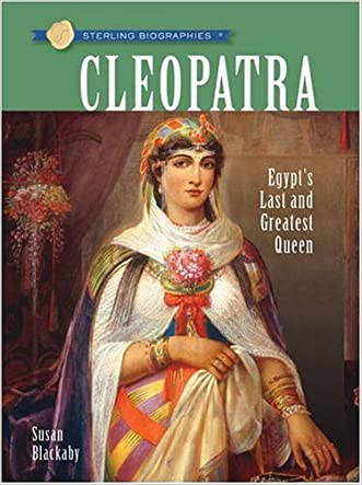 Sterling Biographies®: Cleopatra: Egypt's Last and Greatest Queen