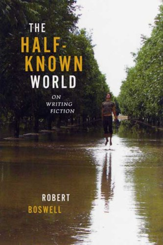 The Half-Known World: On Writing Fiction, Robert Boswell
