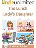 The Lunch Lady's Daughter (The Lunch Lady's Daughter Series: Book 1)