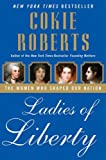 Ladies of Liberty: The Women Who Shaped Our Nation (1616795646) by Roberts, Cokie