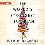 The World's Strongest Librarian: A Memoir of Tourette's, Faith, Strength, and the Power of Family | Josh Hanagarne
