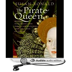 The Pirate Queen - Queen Elizabeth I, Her Pirate Adventurers, and the Dawn of Empire - Susan Roland