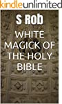 WHITE MAGICK OF THE HOLY BIBLE