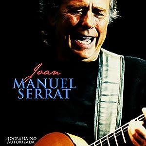 Joan Manuel Serrat: Biografía No Autorizada [Joan Manuel Serrat: Unauthorized Biography] Audiobook