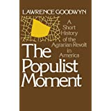 The Populist Moment: A Short History of the Agrarian Revolt in America (Galaxy Books) ~ Lawrence Goodwyn