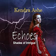 Echoes: Shades of Intrigue, Book 1 Audiobook by Kendra Ashe Narrated by Lisa McKenna