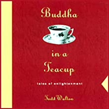Buddha in a Teacup Audiobook by Todd Walton Narrated by Todd Walton