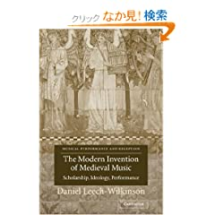 The Modern Invention of Medieval Music: Scholarship, Ideology, Performance (Musical Performance and Reception)
